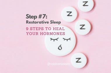 Step #7 to heal your hormones